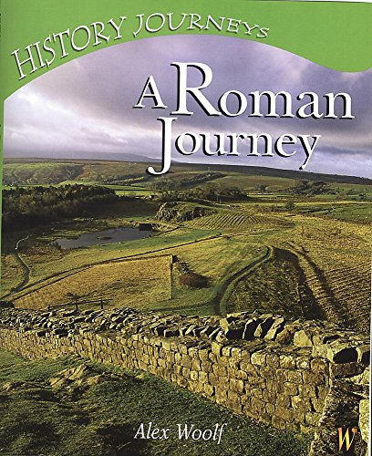 A Roman Journey (History Journeys): Woolf, Alex