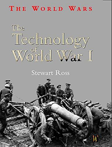 The Technology of World War I (World: Stewart Ross
