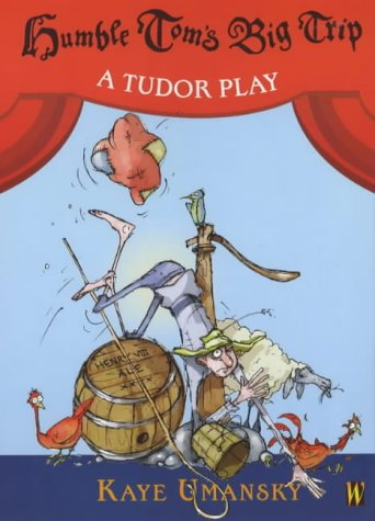 9780750241229: Humble Tom's Big Trip - A Tudor Play (History Plays)