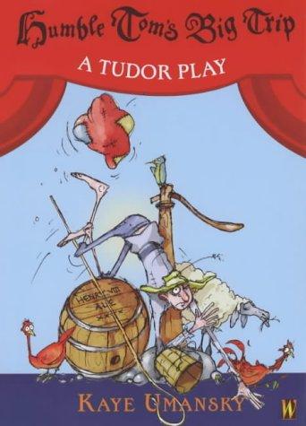 9780750241236: Humble Tom's Big Trip - A Tudor Play (History Plays)