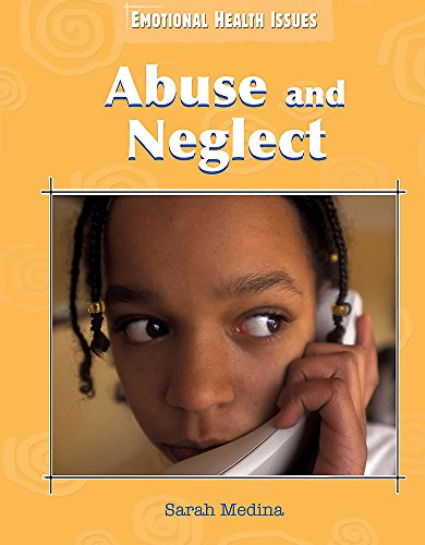 9780750249140: Abuse and Neglect (Emotional Health Issues)