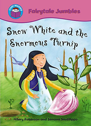 Snow White and the Enormous Turnip (Start Reading: Fairytale Jumbles) (075025520X) by Robinson, Hilary