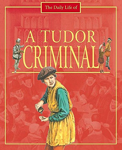 9780750255677: A Day in the Life of a... Tudor Criminal