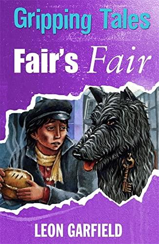 Fair's Fair (Gripping Tales) (0750256516) by Leon Garfield