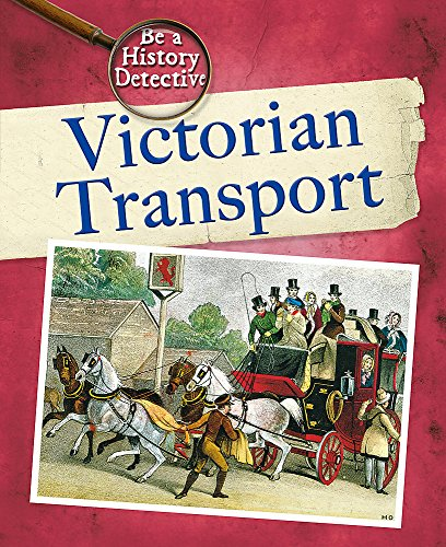 9780750257084: Victorian Transport (Be a History Detective)