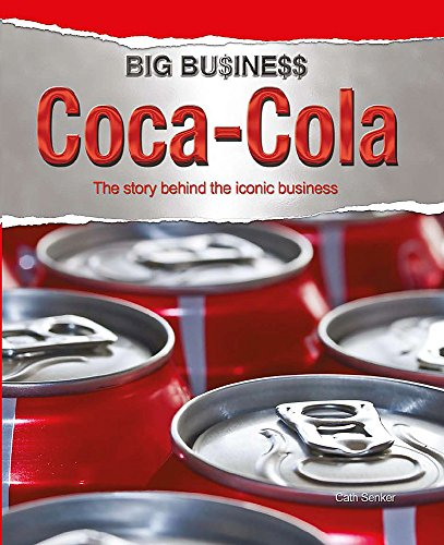 9780750269216: Coca Cola: The Story Behind the Iconic Business (Big Business)