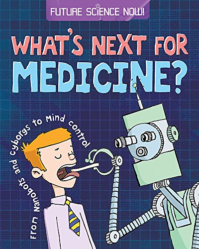 What's Next for Medicine? (Future Science Now!) (0750277971) by Tom Jackson