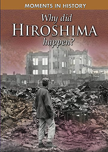 9780750278973: Why Did Hiroshima happen? (Moments in History)