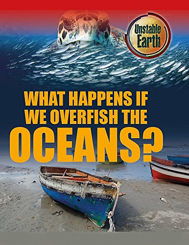9780750283731: What Happens If We Overfish the Oceans? (Unstable Earth)