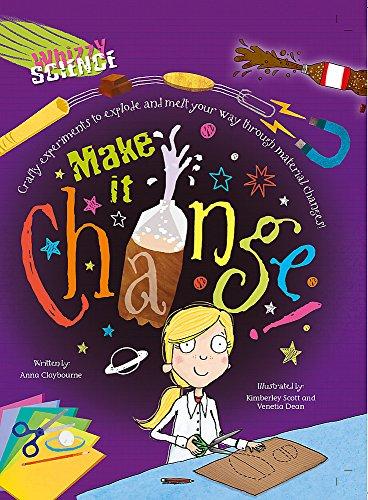 Whizzy Science: Make it Change!: Claybourne, Anna