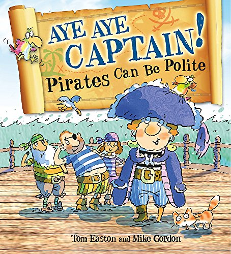 Aye-Aye Captain! Pirates Can Be Polite (Pirates to the Rescue): Tom Easton (Ch