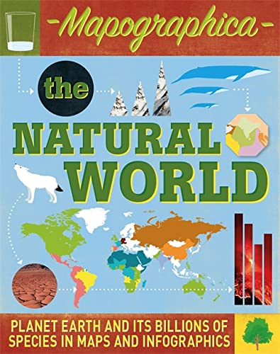 9780750291545: The Natural World: Planet Earth and its Billions of Species in Maps and Infographics (Mapographica)