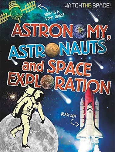 9780750292306: Astronomy, Astronauts and Space Exploration (Watch This Space)