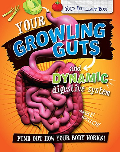 9780750292436: Your Growling Guts and Dynamic Digestive System (Your Brilliant Body)