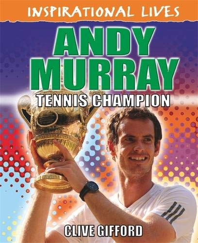 Inspirational Lives: Andy Murray: Clive Gifford