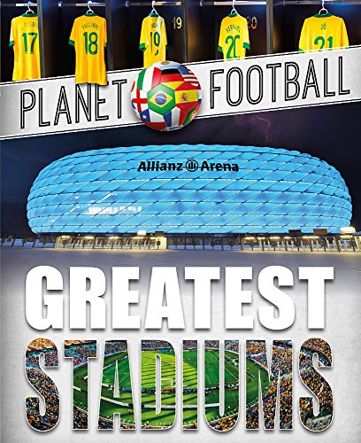9780750295703: Greatest Stadiums (Planet Football)