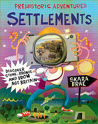 9780750295925: Prehistoric Adventures: Settlements: Discover Stone, Bronze and Iron Age Britain