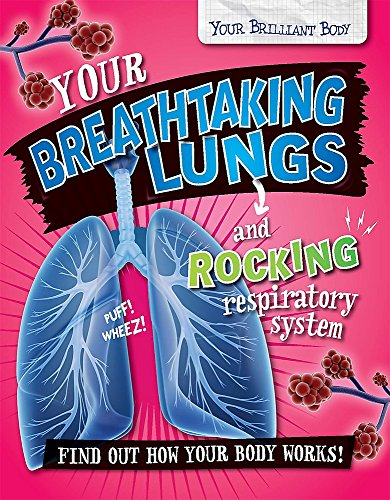 9780750297400: Your Breathtaking Lungs and Rocking Respiratory System (Your Brilliant Body)