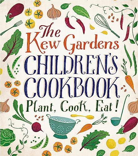 The Kew Garden's Children's Cookbook: Plant, Cook, Eat: Archer, Joe, Craig, Caroline