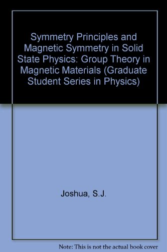 9780750300704: Symmetry Principles and Magnetic Symmetry in Solid State Physics: Group Theory in Magnetic Materials (Graduate Student Series in Physics)