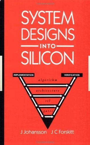 System Designs into Silicon:: J Johansson/ J.C Forskitt