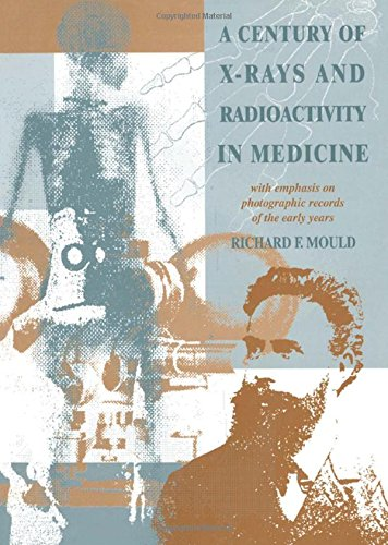 9780750302241: A Century of X-Rays and Radioactivity in Medicine: With Emphasis on Photographic Records of the Early Years
