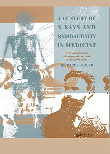 A Century of X-Rays and Radioactivity in Medicine: With Emphasis on Photographic Records of the E...