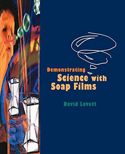 Demonstrating Science with Soap Films.: Lovett, David
