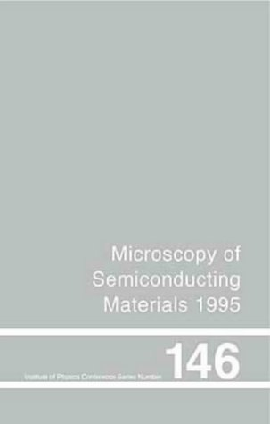 9780750303477: Microscopy of Semiconducting Materials 1995, Proceedings of the Institute of Physics Conference held at Oxford University, 20-23 March 1995 (Institute of Physics Conference Series)