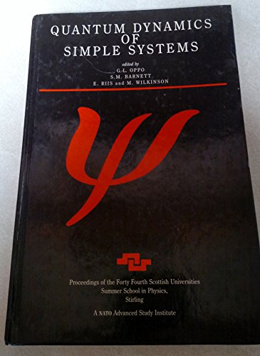 9780750303514: Quantum Dynamics of Simple Systems, (SCOTTISH UNIVERSITIES SUMMER SCHOOL IN PHYSICS//PROCEEDINGS)