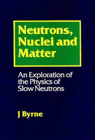 9780750303668: Neutrons, Nuclei and Matter: An Exploration of the Physics of Slow Neutrons