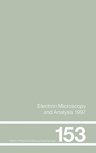 Electron Microscopy and Analysis 1997, Proceedings of the Institute of Physics Electron Microscopy and Analysis Group Conference, University of . 1997