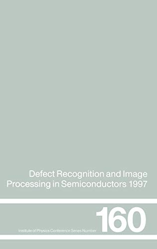 9780750305006: Defect Recognition and Image Processing in Semiconductors 1997: Proceedings of the seventh conference on Defect Recognition and Image Processing, ... 1997 (Institute of Physics Conference Series)