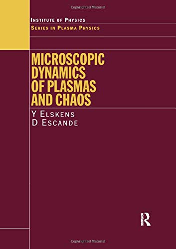 Microscopic Dynamics of Plasmas and Chaos (Series in Plasma Physics): Elskens, Yves; Escande, ...