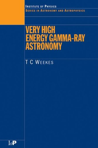 Very High Energy Gamma-Ray Astronomy (Series in Astronomy and Astrophysics): T.C. Weekes