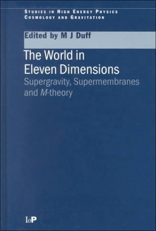 9780750306713: The World in Eleven Dimensions: Supergravity, Supermembranes and M-Theory