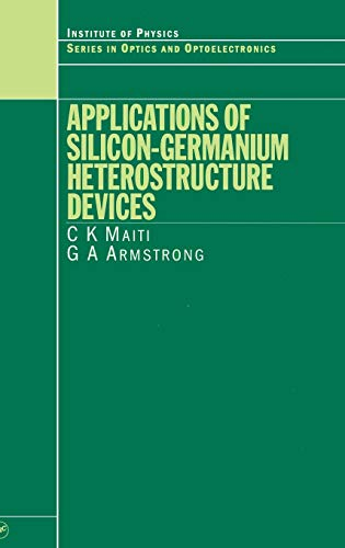 Applications of Silicon-Germanium Heterostructure Devices: Maiti, C. K./ Armstrong, G. A.