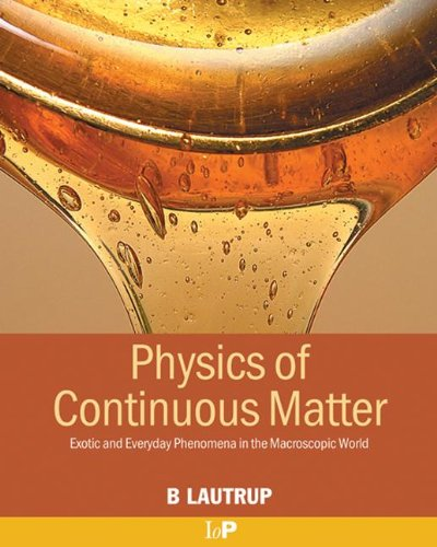 9780750307529: Physics of Continuous Matter: Exotic and Everyday Phenomena in the Macroscopic World