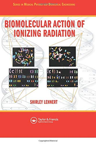 9780750308243: Biomolecular Action of Ionizing Radiation (Series in Medical Physics and Biomedical Engineering)