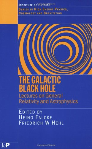 9780750308373: The Galactic Black Hole: Lectures on General Relativity and Astrophysics (Series in High Energy Physics, Cosmology and Gravitation)
