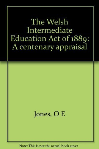The Welsh Intermediate Education ACT of 1889 : A Centenary Appraisal: Jones, Owen E.