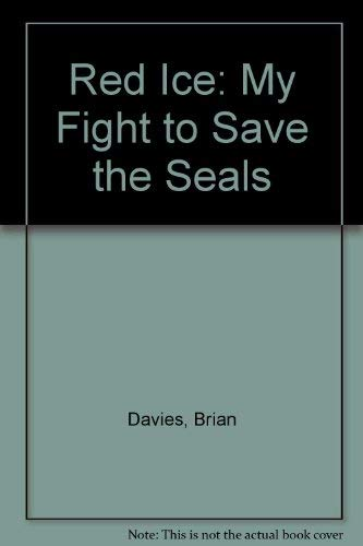 Red Ice: My Fight to Save the Seals (0750500611) by BRIAN DAVIES