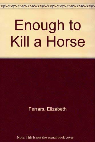 9780750511407: Enough to Kill a Horse