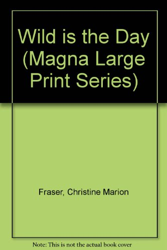 Wild Is The Day (Magna Large Print Series) (9780750511605) by Christine Marion Fraser