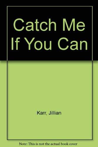 Catch Me If You Can: Karr, Jillian