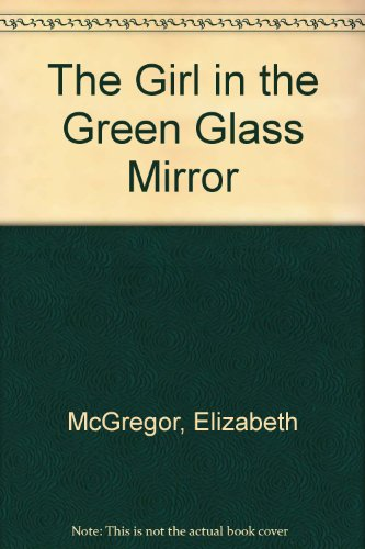 9780750524612: The Girl in the Green Glass Mirror