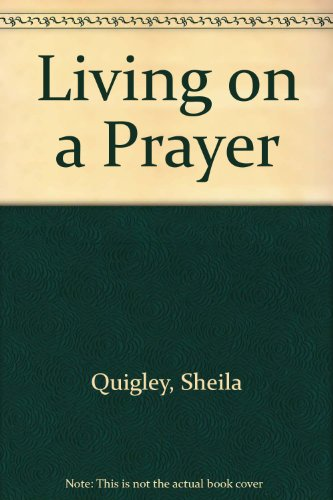 Living on a Prayer: Quigley , Sheila