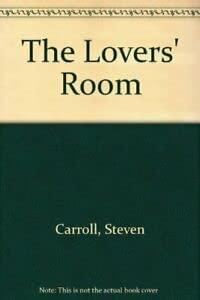 The Lovers' Room: Steven Carroll