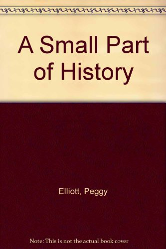 A Small Part of History (Author Signed): Peggy Elliott