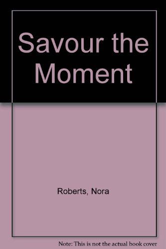 Savour The Moment: Roberts, Nora